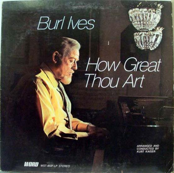 BURL IVES - How Great Thou Art